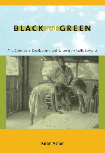 My book: Black and Green:  Afro-Colombians, Development and Nature
