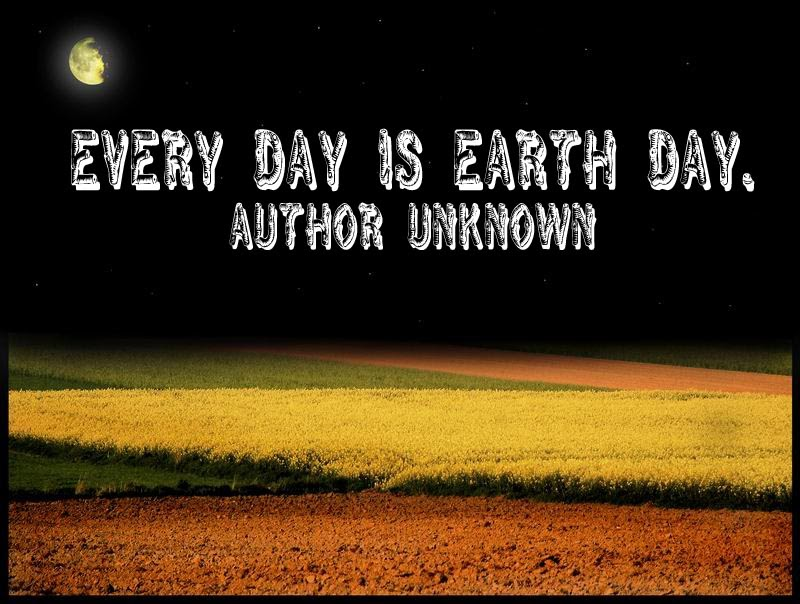 Earth Day Quotes: Every Day Is Earth Day