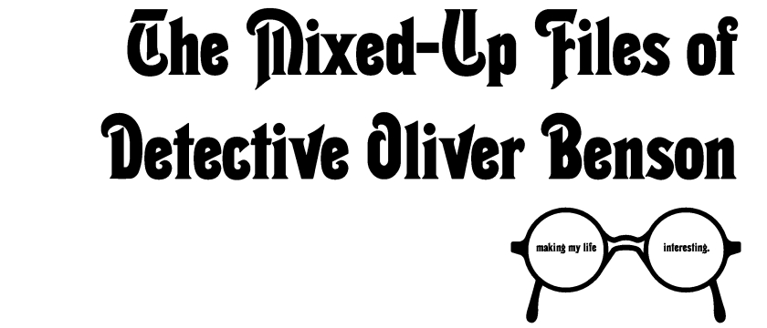 The Mixed Up Files of Detective Oliver Benson