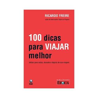 100 Dicas para viajar melhor: Livro de Ricardo Freire