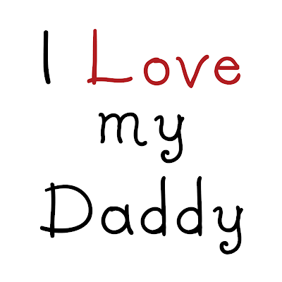 manage if i did not have him around all the time i love you daddyI Love My Daddy Signs