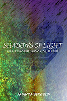 Shadows of Light on Tomorrow's Mirror by Amanda Firefox