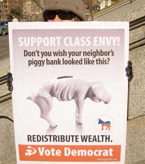 SUPPORT CLASS ENVY!  REDISTRIBUTE WEALTH! VOTE DEMOCRAT!