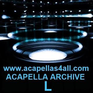 Acapellas Heaven: Acapellas 4 All Acapella Archive - L -