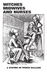 Witches, Midwives and Nurses: A History of Women Healers, Ehrenreich, Barbara & English, Deirdre