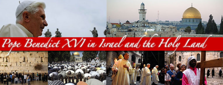 Pope Benedict in Israel & The Holy Land