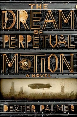 The Dream of Perpetual Motion, by Dexter Palmer