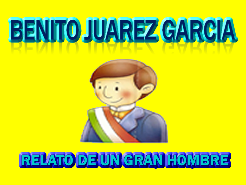 Conociendo A Benito Juarez Benito Juarez Biografia Para Niños