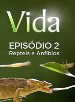 Vida - Episódio 2: Répteis e Anfíbios - DVDRip Legendado