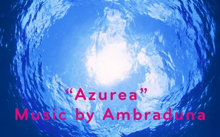 """AZUREA"" music by Ambraduna"