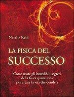 La fisica del successo - Natalie Reid