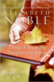 Review: Things I Want My Daughter To Know by Elizabeth Noble.