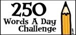 250 Words A Day Challenge