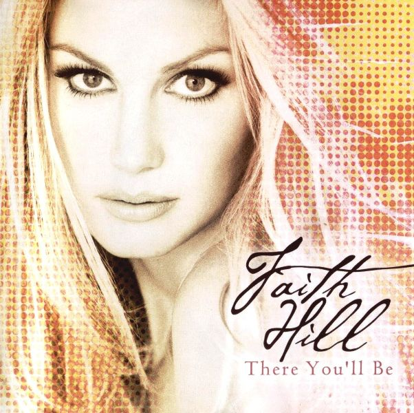 Music & So Much More: Faith Hill - There You'll Be: The ...