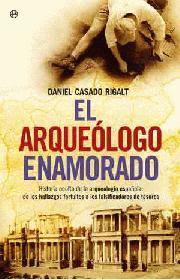 Libro recomendado: El arqueologo enamorado. Estupenda e intima VIDEO-Entrevista con el autor: Daniel Casado Rigalt.