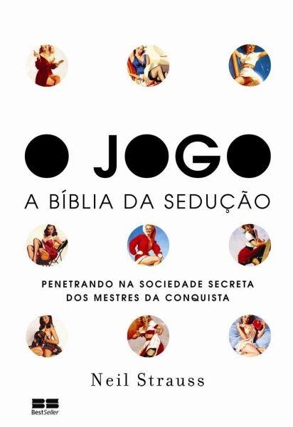 Vi, Li, Ouvi: O Jogo - A Bíblia da Sedução, de Neil Strauss