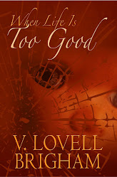 WHEN LIFE IS TOO GOOD by V. Lovell Brigham