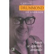 Amar se Aprende Amando | Carlos Drummond de Andrade