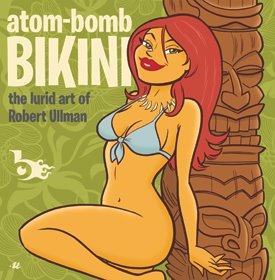 Atom-Bomb Bikini: The Lurid Art of Robert Ullman