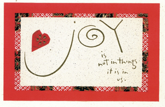 Christmas card which says Joy is not in things; it is in us.