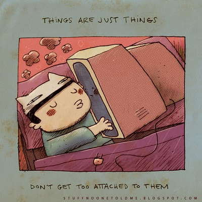 comic says - Things are just things. Don't get too attached to them.