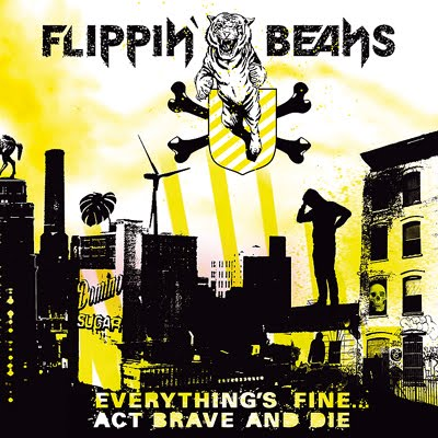 Flippin' Beans - Everythings Fine... Act Brave And Die (2007)