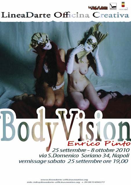 >Napoli – dal 25 settembre all'otto ottobre 2010 Enrico Pinto – BodyVision