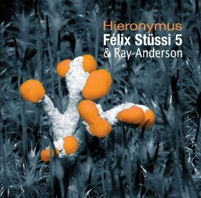 Félix Stussi 5 Ray Anderson Hieronymus Jazz