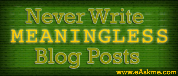 Never Write Meaningless Blog Posts