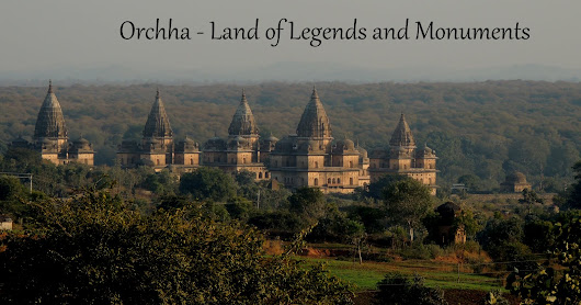 Orchha , The Land of Legends and Monuments